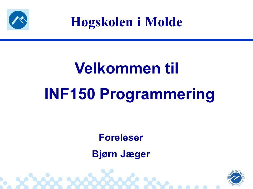 Jæger: Robuste og sikre systemer Høgskolen i Molde Velkommen til INF150 Programmering Foreleser Bjørn Jæger