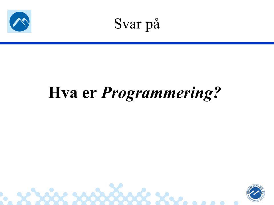 Jæger: Robuste og sikre systemer Svar på Hva er Programmering