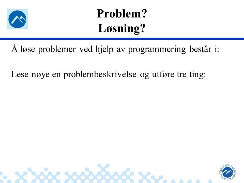 Jæger: Robuste og sikre systemer Problem? Løsning? Å løse problemer ved hjelp av programmering består i: Lese nøye en problembeskrivelse og utføre tre