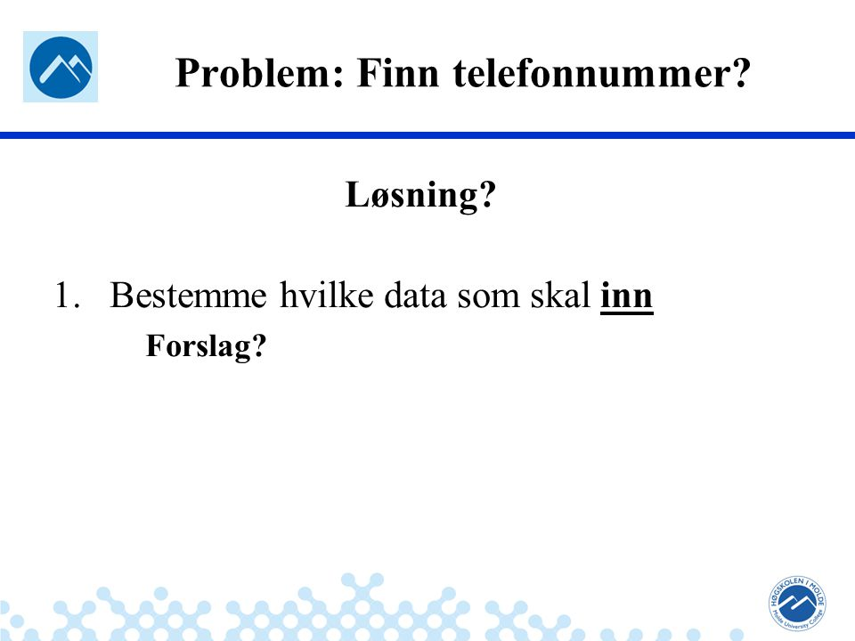 Jæger: Robuste og sikre systemer Problem: Finn telefonnummer? Løsning? 1.Bestemme hvilke data som skal inn Forslag?