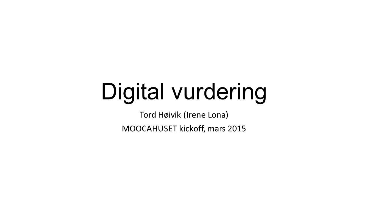 Digital vurdering Tord Høivik (Irene Lona) MOOCAHUSET kickoff, mars 2015