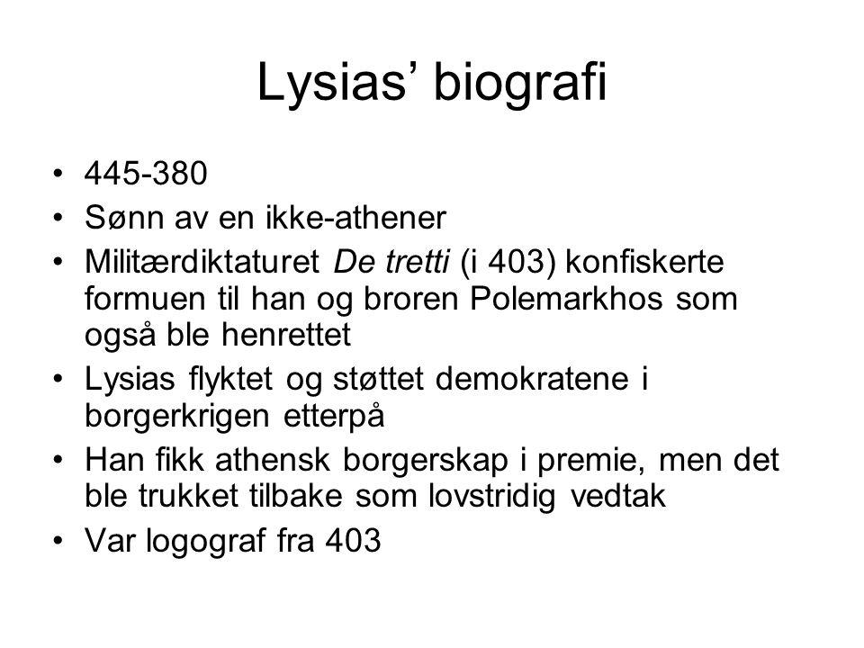 Lysias' biografi 445-380 Sønn av en ikke-athener Militærdiktaturet De tretti (i 403) konfiskerte formuen til han og broren Polemarkhos som også ble he