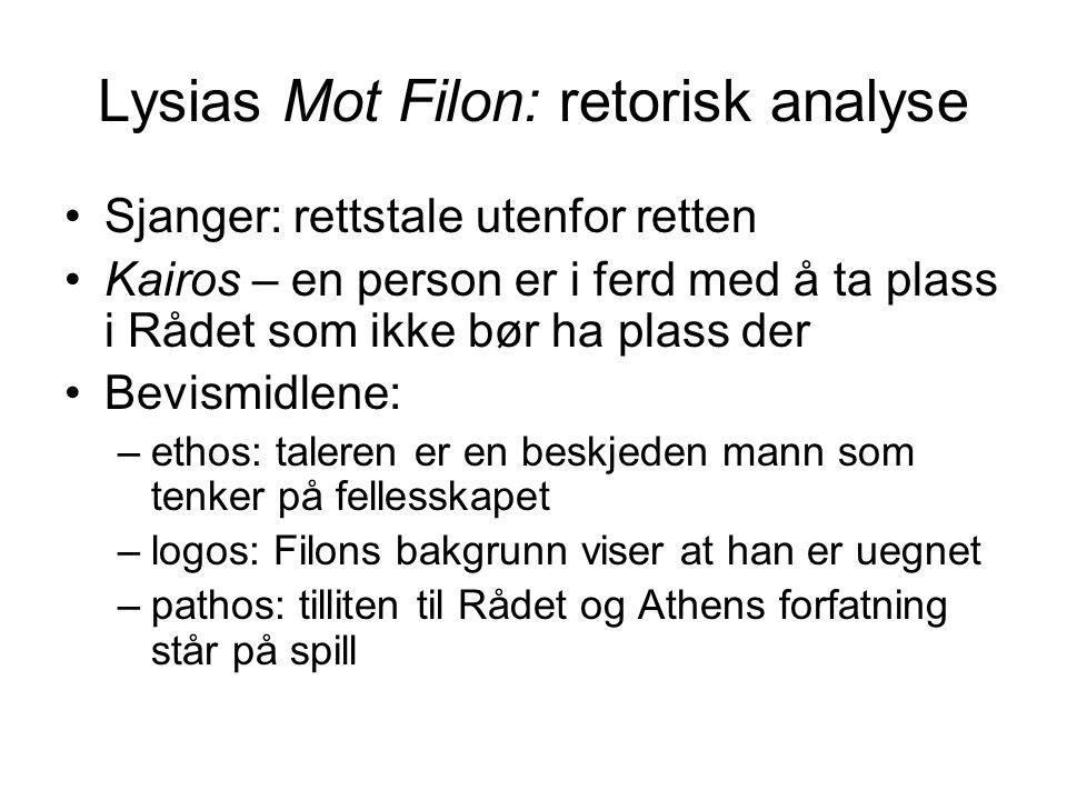 Lysias Mot Filon: retorisk analyse Sjanger: rettstale utenfor retten Kairos – en person er i ferd med å ta plass i Rådet som ikke bør ha plass der Bev