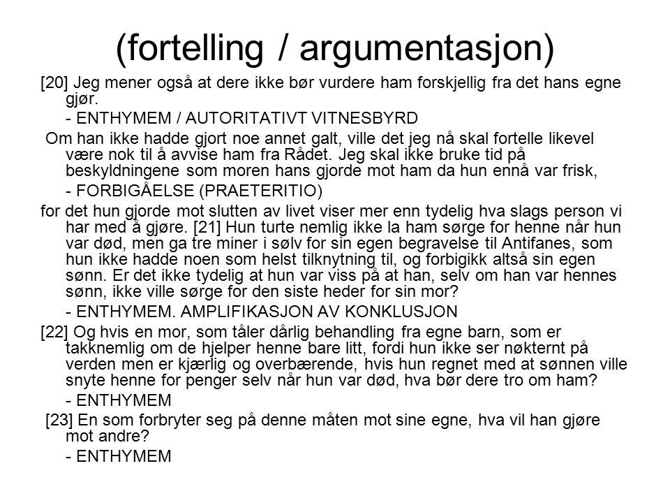 (fortelling / argumentasjon) [20] Jeg mener også at dere ikke bør vurdere ham forskjellig fra det hans egne gjør. - ENTHYMEM / AUTORITATIVT VITNESBYRD