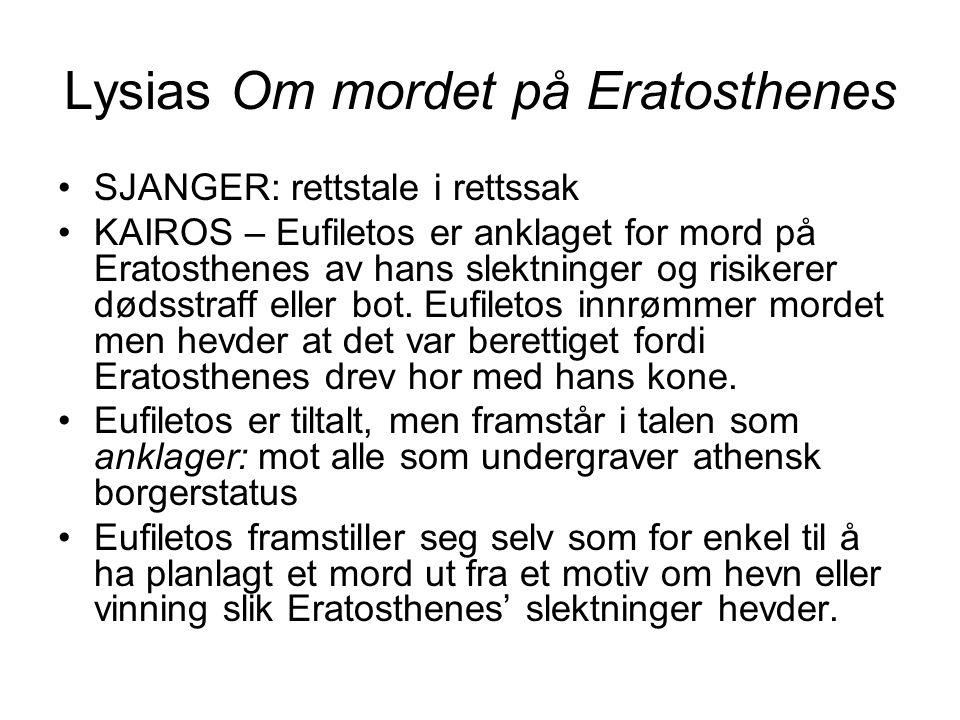 Lysias Om mordet på Eratosthenes SJANGER: rettstale i rettssak KAIROS – Eufiletos er anklaget for mord på Eratosthenes av hans slektninger og risikere