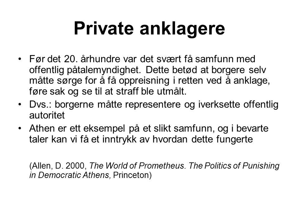 Private anklagere Før det 20. århundre var det svært få samfunn med offentlig påtalemyndighet. Dette betød at borgere selv måtte sørge for å få opprei