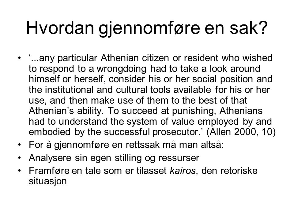 Hvordan gjennomføre en sak? '...any particular Athenian citizen or resident who wished to respond to a wrongdoing had to take a look around himself or