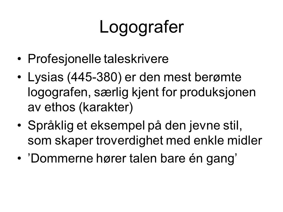 Logografer Profesjonelle taleskrivere Lysias (445-380) er den mest berømte logografen, særlig kjent for produksjonen av ethos (karakter) Språklig et e