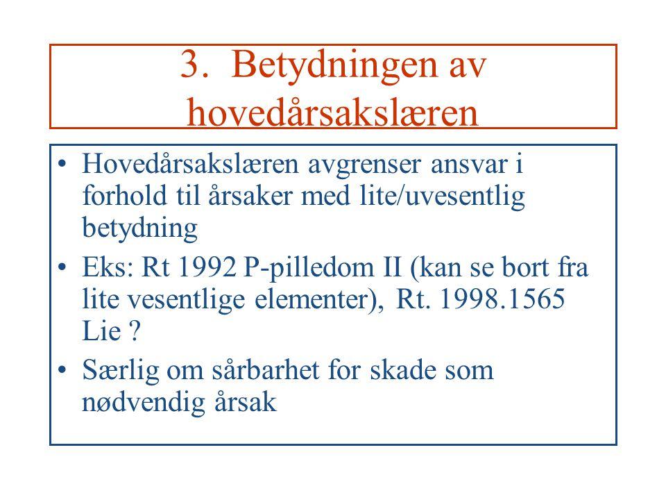 3. Betydningen av hovedårsakslæren Hovedårsakslæren avgrenser ansvar i forhold til årsaker med lite/uvesentlig betydning Eks: Rt 1992 P-pilledom II (k