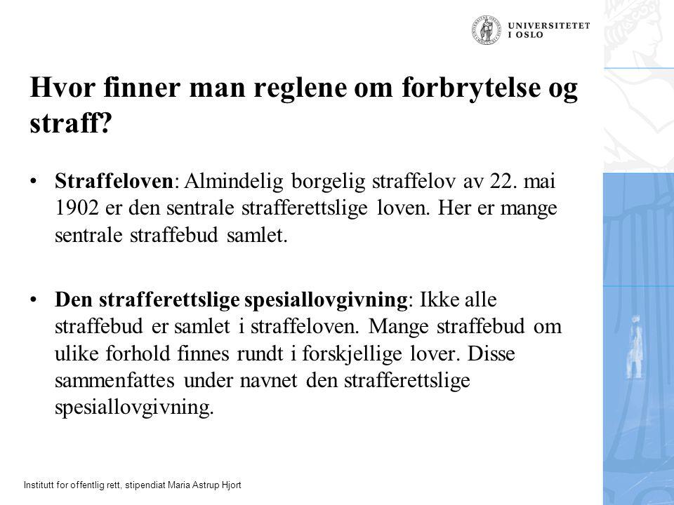 Institutt for offentlig rett, stipendiat Maria Astrup Hjort Hvor finner man reglene om forbrytelse og straff? Straffeloven: Almindelig borgelig straff