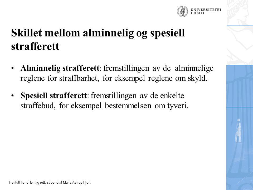 Institutt for offentlig rett, stipendiat Maria Astrup Hjort Skillet mellom alminnelig og spesiell strafferett Alminnelig strafferett: fremstillingen av de alminnelige reglene for straffbarhet, for eksempel reglene om skyld.