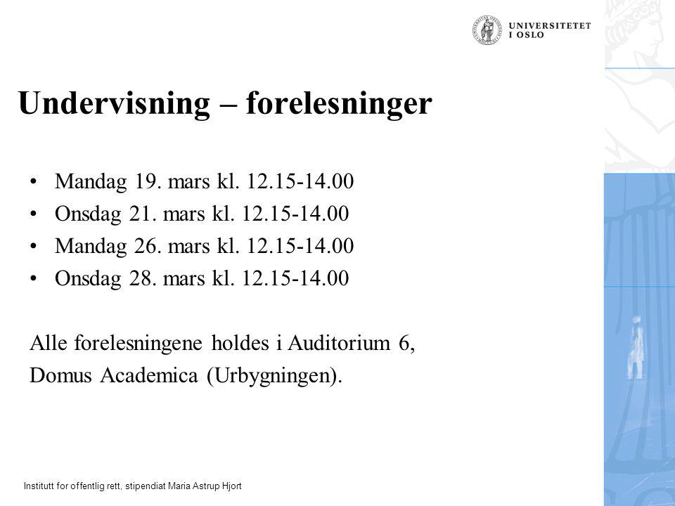Institutt for offentlig rett, stipendiat Maria Astrup Hjort Undervisning – forelesninger Mandag 19. mars kl. 12.15-14.00 Onsdag 21. mars kl. 12.15-14.