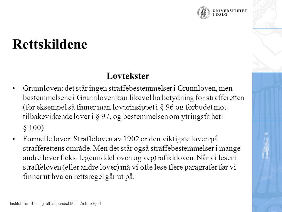 Institutt for offentlig rett, stipendiat Maria Astrup Hjort Rettskildene Lovtekster Grunnloven: det står ingen straffebestemmelser i Grunnloven, men b