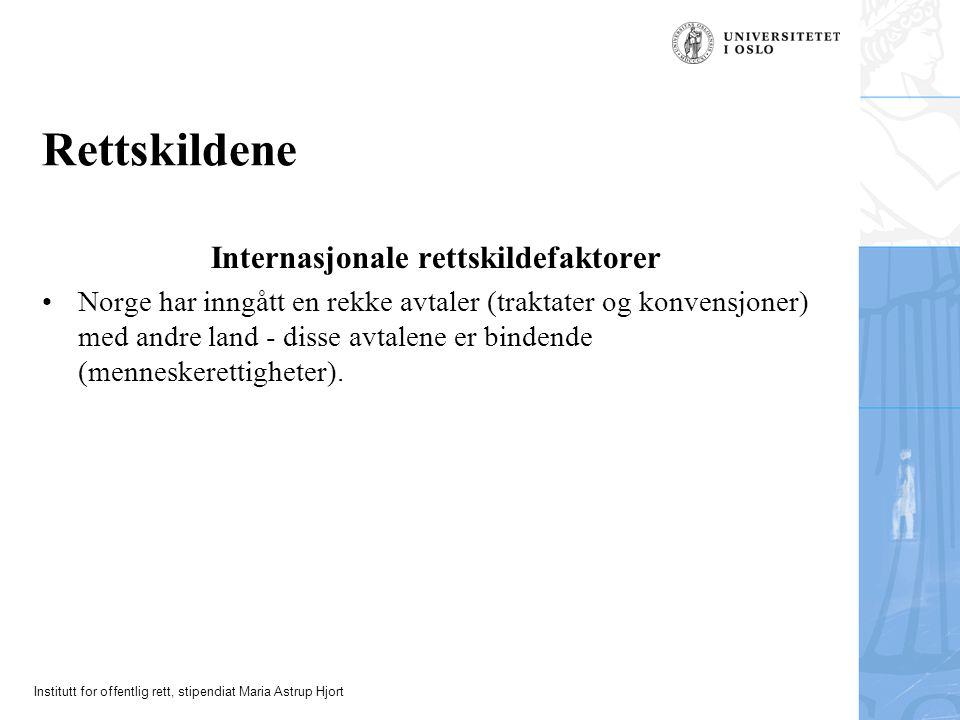 Institutt for offentlig rett, stipendiat Maria Astrup Hjort Rettskildene Internasjonale rettskildefaktorer Norge har inngått en rekke avtaler (traktater og konvensjoner) med andre land - disse avtalene er bindende (menneskerettigheter).