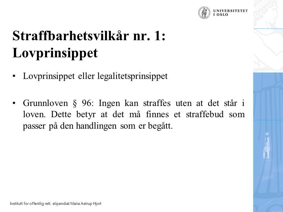 Institutt for offentlig rett, stipendiat Maria Astrup Hjort Straffbarhetsvilkår nr. 1: Lovprinsippet Lovprinsippet eller legalitetsprinsippet Grunnlov