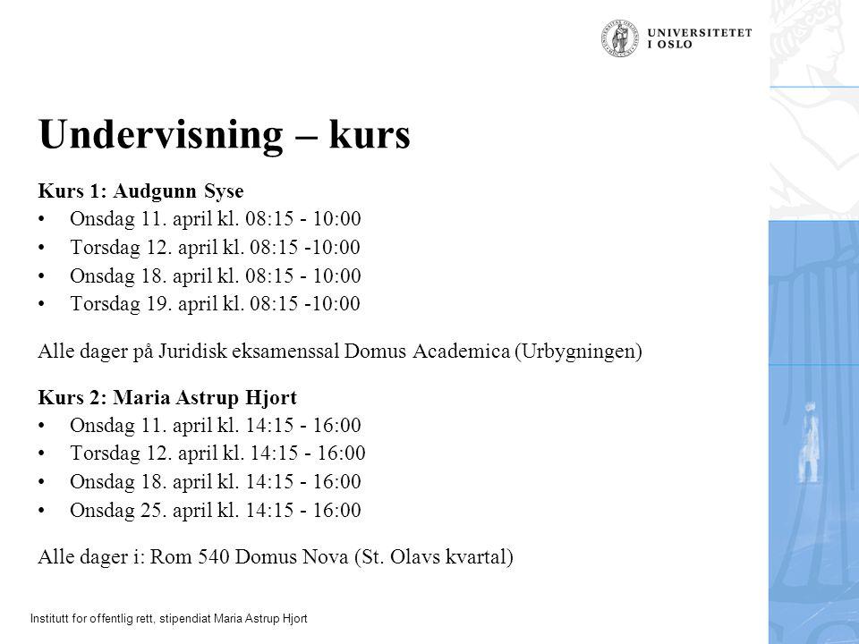 Institutt for offentlig rett, stipendiat Maria Astrup Hjort Undervisning – kurs Kurs 1: Audgunn Syse Onsdag 11. april kl. 08:15 - 10:00 Torsdag 12. ap