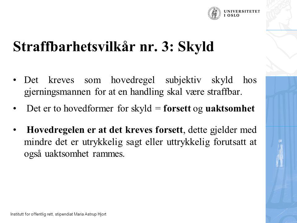 Institutt for offentlig rett, stipendiat Maria Astrup Hjort Straffbarhetsvilkår nr. 3: Skyld Det kreves som hovedregel subjektiv skyld hos gjerningsma