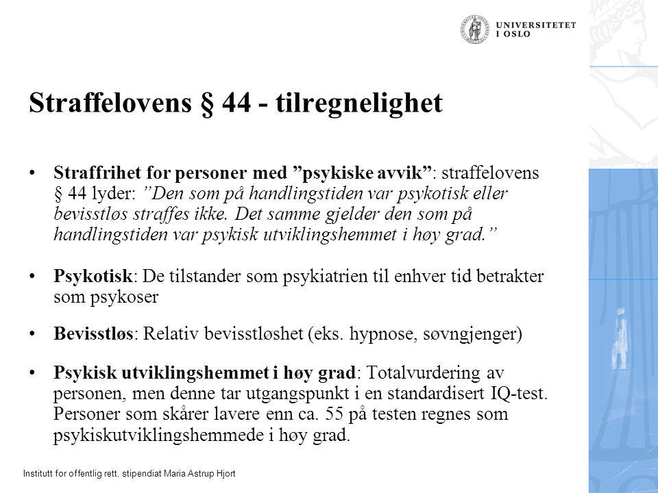 """Institutt for offentlig rett, stipendiat Maria Astrup Hjort Straffelovens § 44 - tilregnelighet Straffrihet for personer med """"psykiske avvik"""": straffe"""