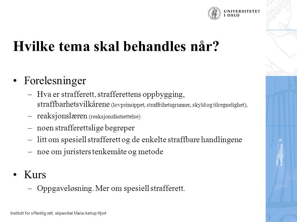Institutt for offentlig rett, stipendiat Maria Astrup Hjort Hvilke tema skal behandles når? Forelesninger –Hva er strafferett, strafferettens oppbyggi