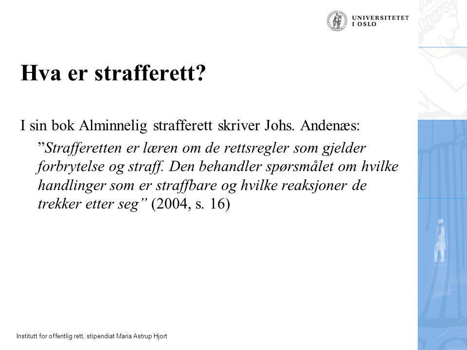 """Institutt for offentlig rett, stipendiat Maria Astrup Hjort Hva er strafferett? I sin bok Alminnelig strafferett skriver Johs. Andenæs: """"Strafferetten"""