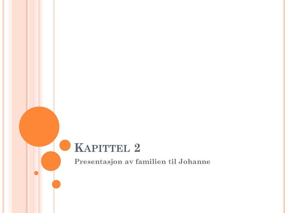 K APITTEL 2 Presentasjon av familien til Johanne