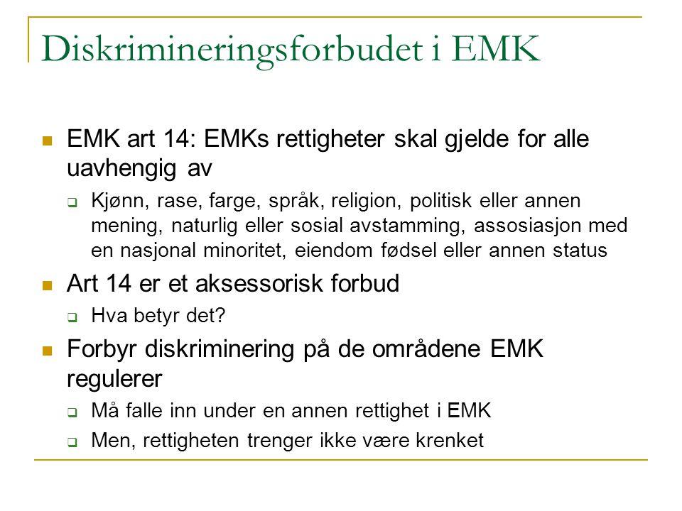 Diskrimineringsforbudet i EMK EMK art 14: EMKs rettigheter skal gjelde for alle uavhengig av  Kjønn, rase, farge, språk, religion, politisk eller ann