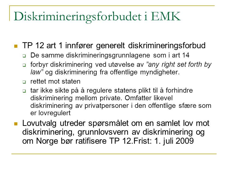Diskrimineringsforbudet i EMK TP 12 art 1 innfører generelt diskrimineringsforbud  De samme diskrimineringsgrunnlagene som i art 14  forbyr diskrimi