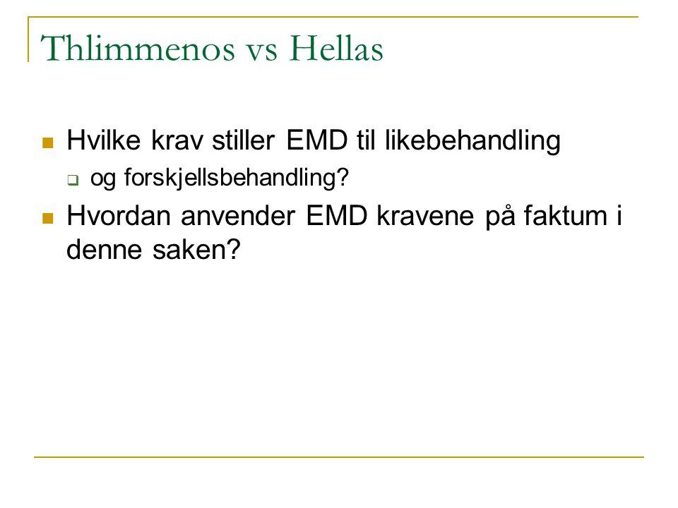 Thlimmenos vs Hellas Hvilke krav stiller EMD til likebehandling  og forskjellsbehandling? Hvordan anvender EMD kravene på faktum i denne saken?
