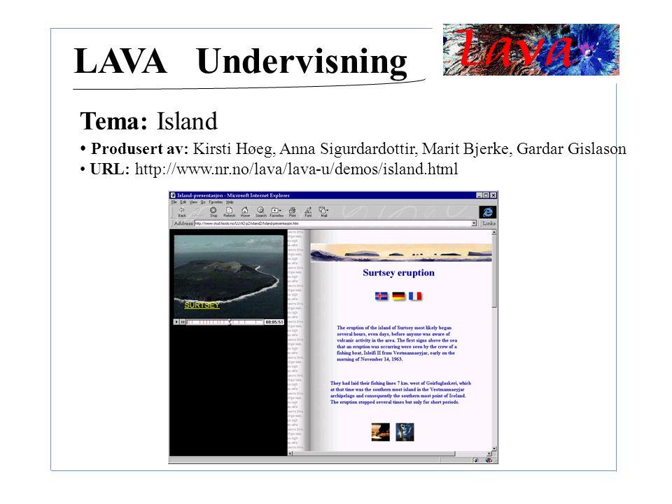 LAVA Undervisning Tema: Island Produsert av: Kirsti Høeg, Anna Sigurdardottir, Marit Bjerke, Gardar Gislason URL: http://www.nr.no/lava/lava-u/demos/island.html