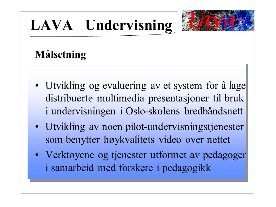 Målsetning Utvikling og evaluering av et system for å lage distribuerte multimedia presentasjoner til bruk i undervisningen i Oslo-skolens bredbåndsnett Utvikling av noen pilot-undervisningstjenester som benytter høykvalitets video over nettet Verktøyene og tjenester utformet av pedagoger i samarbeid med forskere i pedagogikk LAVA Undervisning