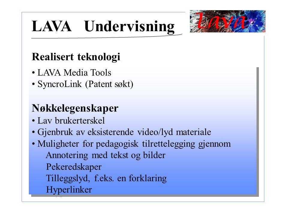LAVA Media Tools SyncroLink (Patent søkt) Nøkkelegenskaper Lav brukerterskel Gjenbruk av eksisterende video/lyd materiale Muligheter for pedagogisk tilrettelegging gjennom Annotering med tekst og bilder Pekeredskaper Tilleggslyd, f.eks.