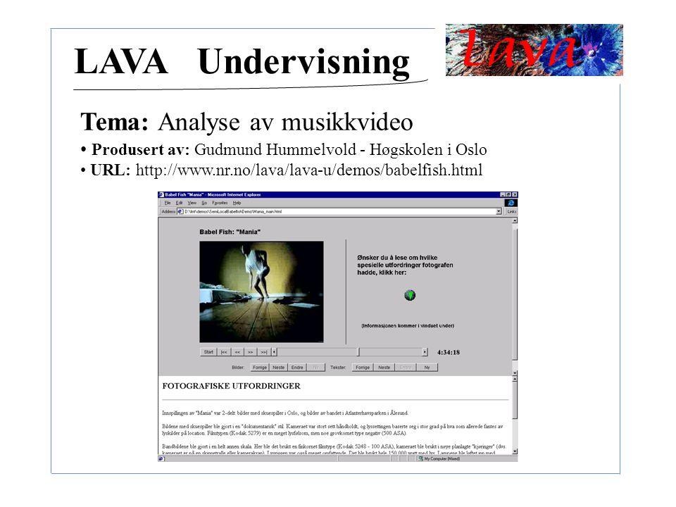 LAVA Undervisning Tema: Analyse av musikkvideo Produsert av: Gudmund Hummelvold - Høgskolen i Oslo URL: http://www.nr.no/lava/lava-u/demos/babelfish.h