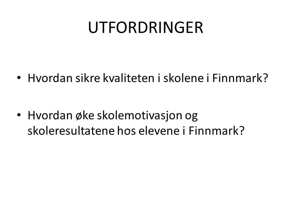 UTFORDRINGER Hvordan sikre kvaliteten i skolene i Finnmark? Hvordan øke skolemotivasjon og skoleresultatene hos elevene i Finnmark?