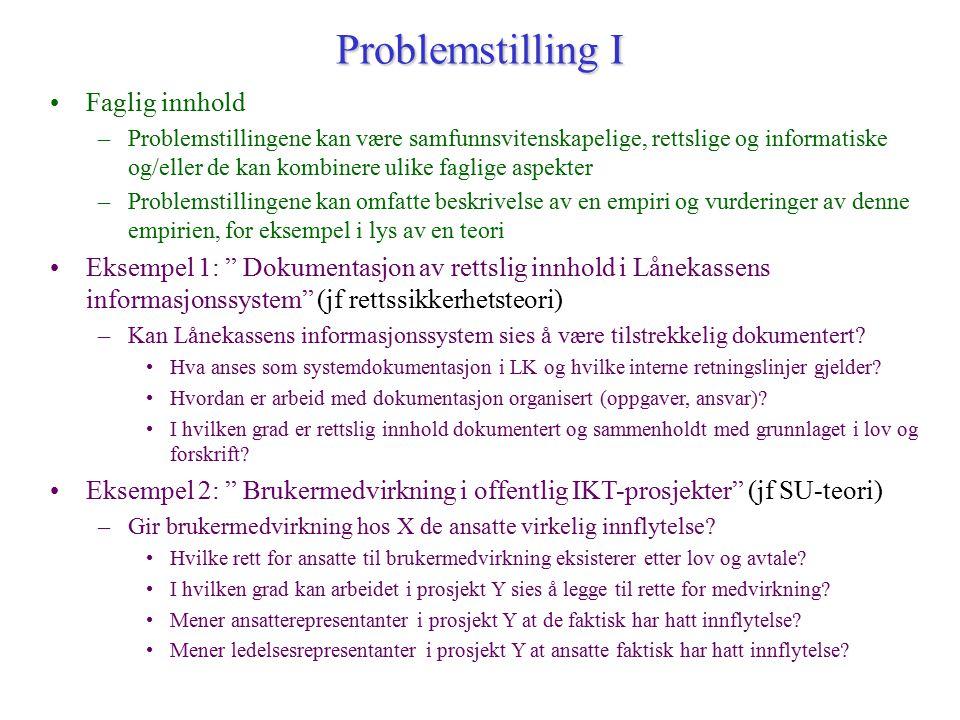 Problemstilling I Faglig innhold –Problemstillingene kan være samfunnsvitenskapelige, rettslige og informatiske og/eller de kan kombinere ulike faglig