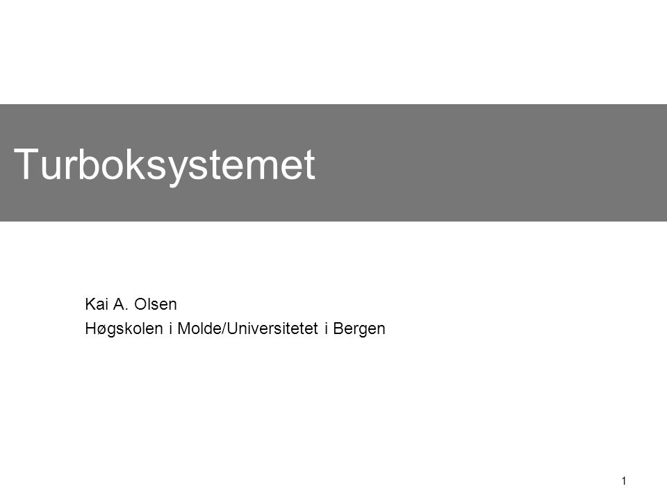 1 Turboksystemet Kai A. Olsen Høgskolen i Molde/Universitetet i Bergen