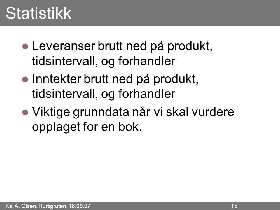 Kai A. Olsen, Hurtigruten, 16.08.07 15 Statistikk Leveranser brutt ned på produkt, tidsintervall, og forhandler Inntekter brutt ned på produkt, tidsin