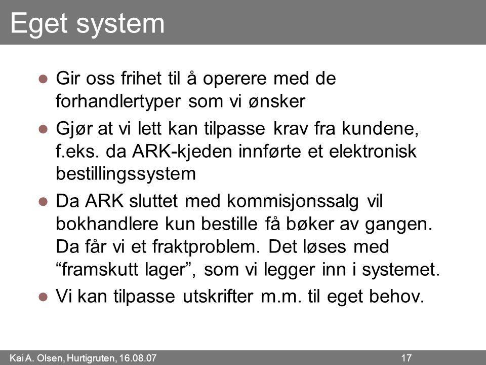 Kai A. Olsen, Hurtigruten, 16.08.07 17 Eget system Gir oss frihet til å operere med de forhandlertyper som vi ønsker Gjør at vi lett kan tilpasse krav