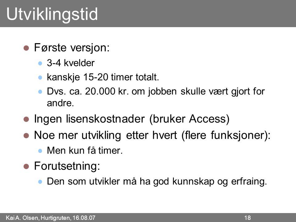 Kai A. Olsen, Hurtigruten, 16.08.07 18 Utviklingstid Første versjon: 3-4 kvelder kanskje 15-20 timer totalt. Dvs. ca. 20.000 kr. om jobben skulle vært