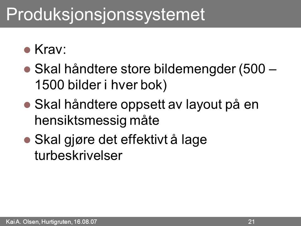Kai A. Olsen, Hurtigruten, 16.08.07 21 Produksjonsjonssystemet Krav: Skal håndtere store bildemengder (500 – 1500 bilder i hver bok) Skal håndtere opp
