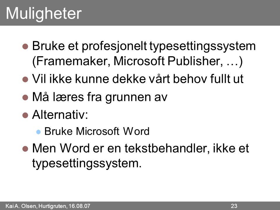 Kai A. Olsen, Hurtigruten, 16.08.07 23 Muligheter Bruke et profesjonelt typesettingssystem (Framemaker, Microsoft Publisher, …) Vil ikke kunne dekke v