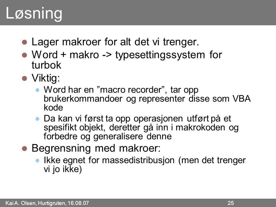 Kai A. Olsen, Hurtigruten, 16.08.07 25 Løsning Lager makroer for alt det vi trenger. Word + makro -> typesettingssystem for turbok Viktig: Word har en