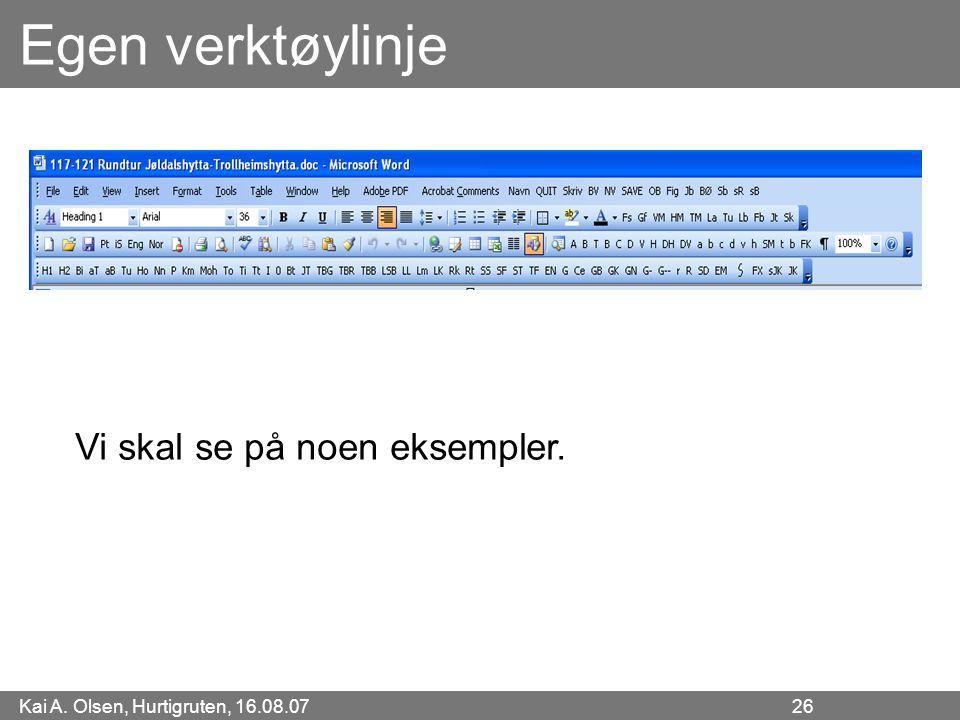 Kai A. Olsen, Hurtigruten, 16.08.07 26 Egen verktøylinje Vi skal se på noen eksempler.
