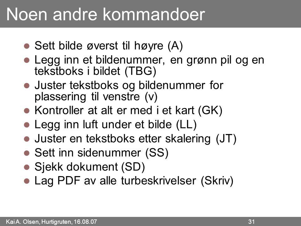 Kai A. Olsen, Hurtigruten, 16.08.07 31 Noen andre kommandoer Sett bilde øverst til høyre (A) Legg inn et bildenummer, en grønn pil og en tekstboks i b