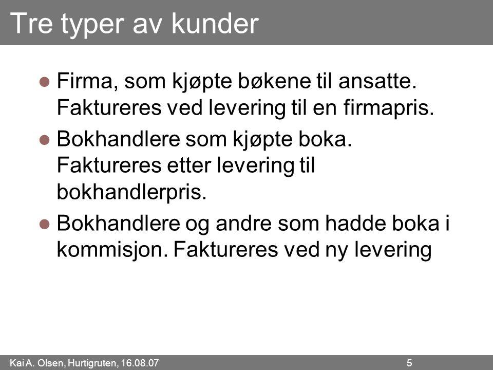 Kai A. Olsen, Hurtigruten, 16.08.07 5 Tre typer av kunder Firma, som kjøpte bøkene til ansatte. Faktureres ved levering til en firmapris. Bokhandlere