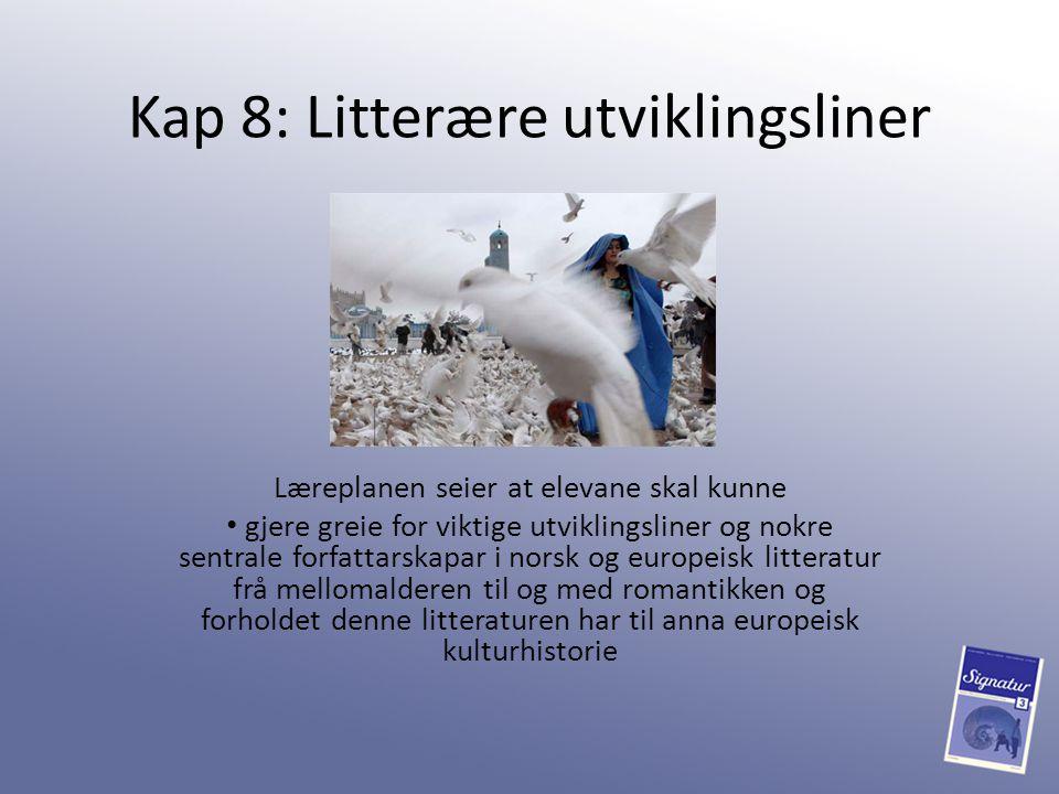 Dette kapitlet handlar om: norrøn litteratur, 800 – 1350 renessansen, 1350 – 1600 barokken, 1600-talet opplysningstida, 1700-talet romantikken, 1800 - 1850