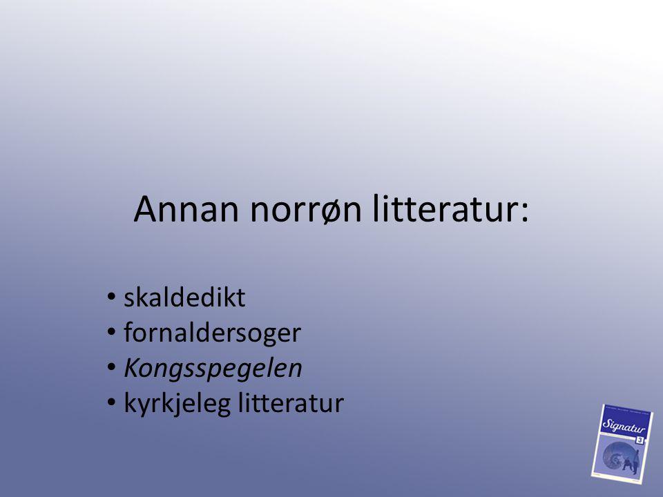 Annan norrøn litteratur: skaldedikt fornaldersoger Kongsspegelen kyrkjeleg litteratur