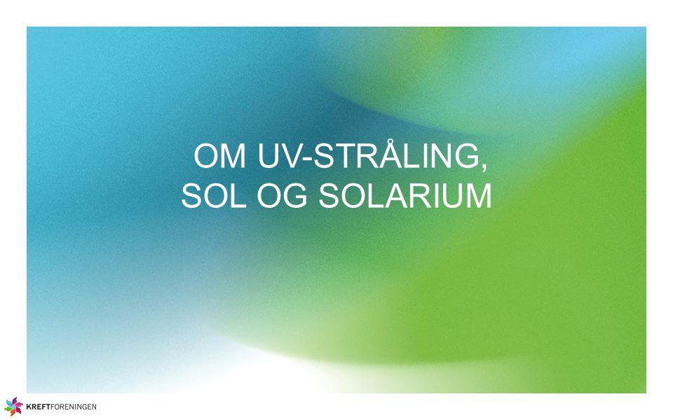 Nyttige nettsider og ressurser Undersøkelse om ungdoms solvaner Undersøkelse om nordmenns solvaner Statens strålevern nettsider om UV-stråling Kreftforeningens nettsider om sol, solarium og hudkreft Helt strålende.