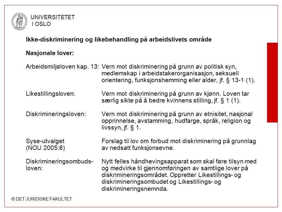 © DET JURIDISKE FAKULTET UNIVERSITETET I OSLO Ikke-diskriminering og likebehandling på arbeidslivets område Nasjonale lover: Arbeidsmiljøloven kap. 13
