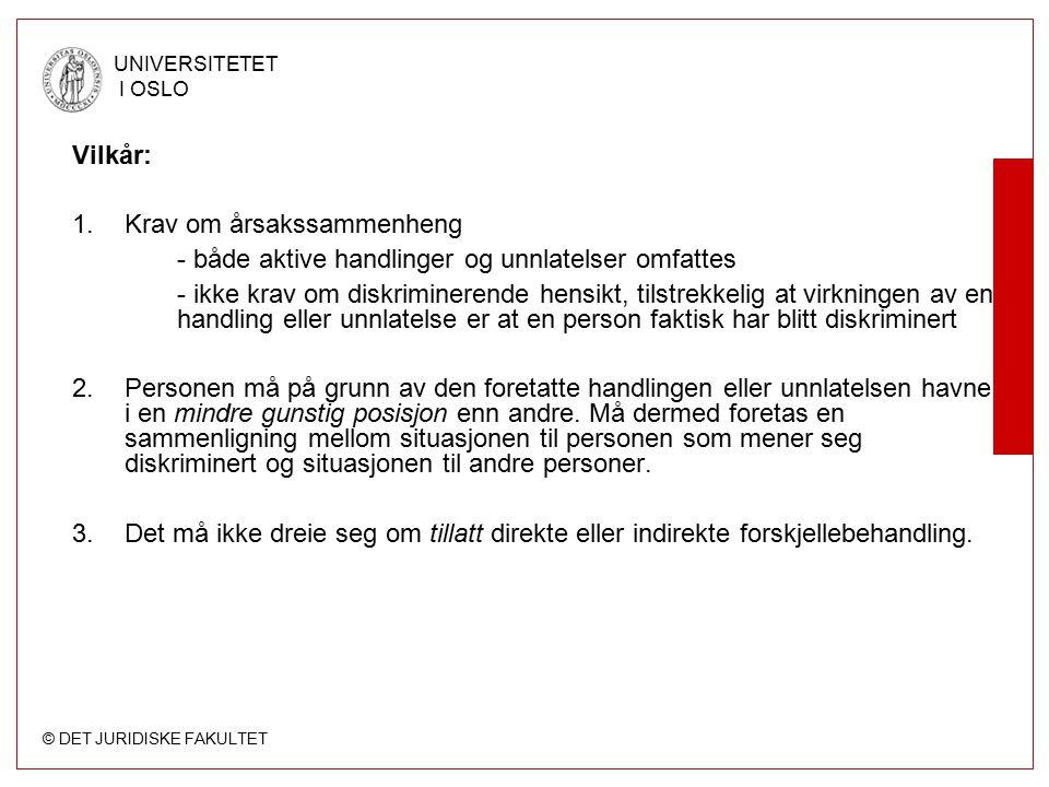 © DET JURIDISKE FAKULTET UNIVERSITETET I OSLO Vilkår: 1.Krav om årsakssammenheng - både aktive handlinger og unnlatelser omfattes - ikke krav om diskr