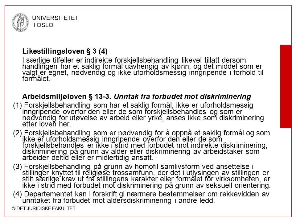 © DET JURIDISKE FAKULTET UNIVERSITETET I OSLO Likestillingsloven § 3 (4) I særlige tilfeller er indirekte forskjellsbehandling likevel tillatt dersom